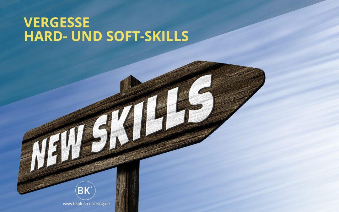 Vergesse Hard- und Soft-Skills